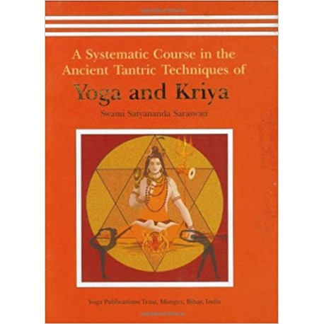 Yoga and Kriya: A Systematic Course in the Ancient Tantric Techniques: 1