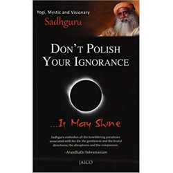Don't Polish Your Ignorance …It May Shine Paperback Book By Sadhguru