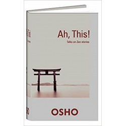 Ah, This! Talks on Zen Stories Book By Osho