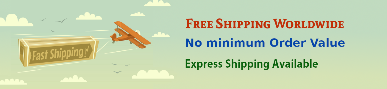 Free Shipping Worldwide, No minimum Order Value, Express Shipping Available